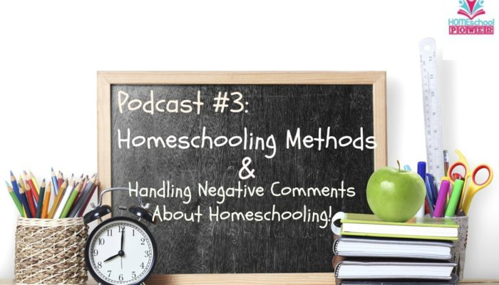 Podcast #3: Homeschooling Methods and Handling Negative Comments About Homeschooling